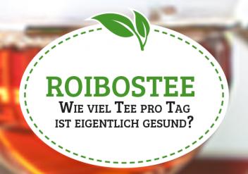 Rooibostee - wie viele Tassen sind gesund?