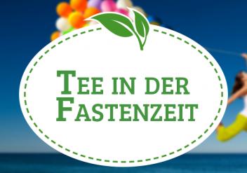 Tee in der Fastenzeit: Tee zum Abnehmen, Tee zum Entschlacken