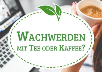 Wachwerden mit Tee oder Kaffee?