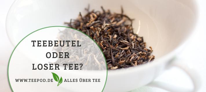 Beuteltee oder loser Tee: Wo steckt die Qualität?