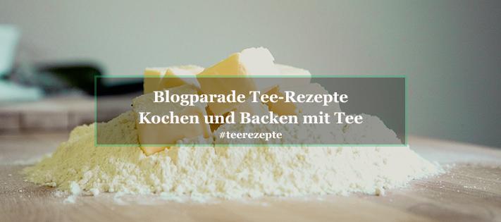Blogparade Tee Rezepte: Deine besten Rezepte</br> zum Kochen und Backen mit Tee