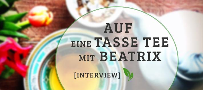 Auf eine Tasse Tee mit Zeremonienmeisterin Beatrix [Interview]