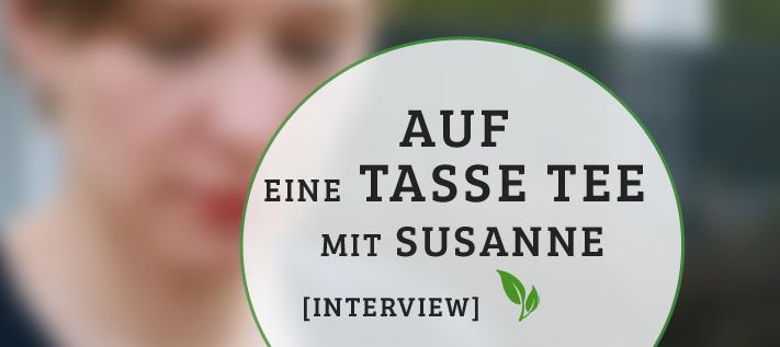 Auf eine Tasse Tee mit der Online-Redakteurin Susanne [Interview]
