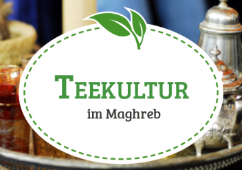 Teekultur im Maghreb