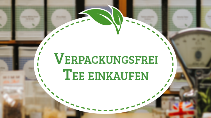Verpackungsfrei einkaufen im Teeladen: Tee direkt abfüllen lassen