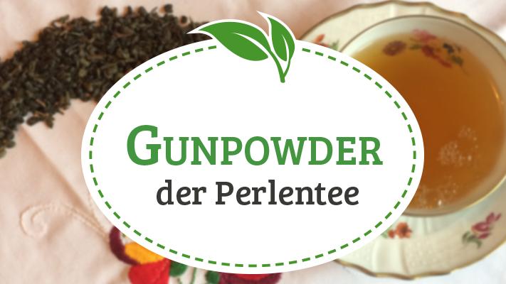 Gunpowder Tee – der Perlentee mit chinesischen Wurzeln
